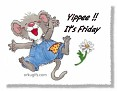 Yippee it's friday with mouse-linda mae.jpg